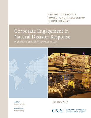 Corporate Engagement in Natural Disaster Response: Piecing Together the Value Chain - CSIS Reports (Paperback)