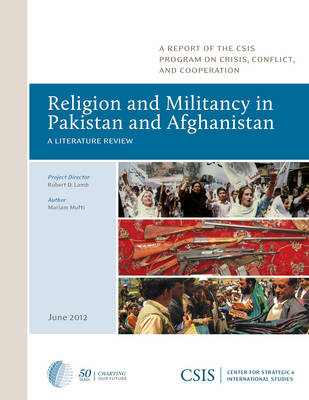 Religion and Militancy in Pakistan and Afghanistan: A Literature Review - CSIS Reports (Paperback)