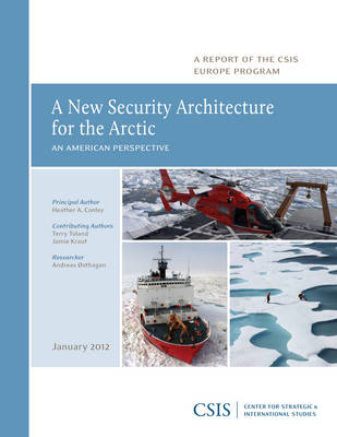 A New Security Architecture for the Arctic: An American Perspective - CSIS Reports (Paperback)