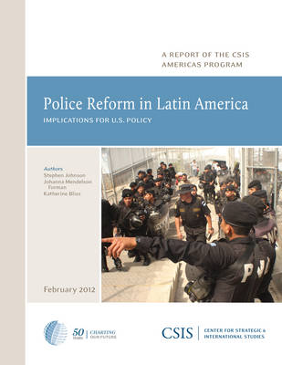 Police Reform in Latin America: Implications for U.S. Policy - CSIS Reports (Paperback)