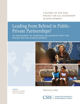 Leading from Behind in Public-Private Partnerships?: An Assessment of European Engagement with the Private Sector in Development - CSIS Reports (Paperback)