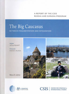 The Big Caucasus: Between Fragmentation and Integration - CSIS Reports (Paperback)