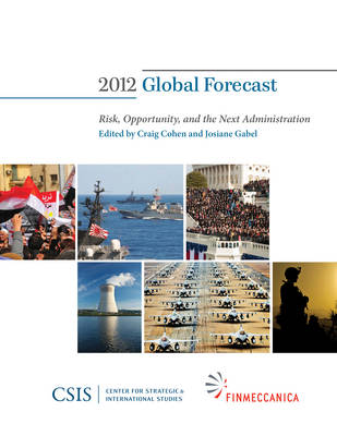 Global Forecast 2012: Risk, Opportunity, and the Next Administration - CSIS Reports (Paperback)