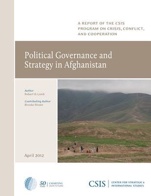 Political Governance and Strategy in Afghanistan - CSIS Reports (Paperback)