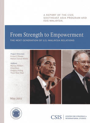 From Strength to Empowerment: The Next Generation of U.S.-Malaysia Relations - CSIS Reports (Paperback)