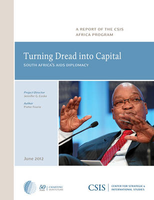Turning Dread into Capital: South Africa's AIDS Diplomacy - CSIS Reports (Paperback)