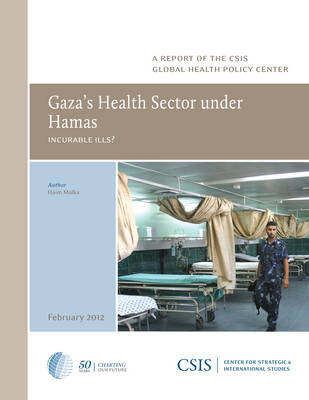Gaza's Health Sector Under Hamas: Incurable Ills? - CSIS Reports (Paperback)