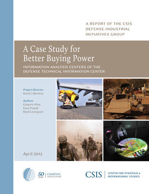 A Case Study for Better Buying Power: Information Analysis Centers of the Defense Technical Information Center - CSIS Reports (Paperback)