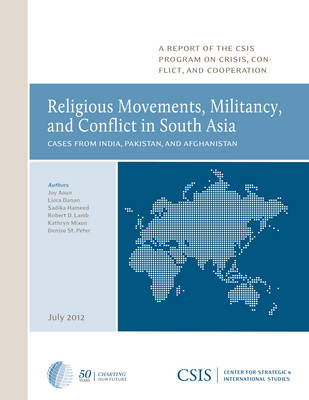 Religious Movements, Militancy, and Conflict in South Asia: Cases from India, Pakistan, and Afghanistan - CSIS Reports (Paperback)