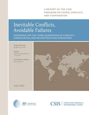 Inevitable Conflicts, Avoidable Failures: Preparing for the Third Generation of Conflict, Stabilization, and Reconstruction Operations - CSIS Reports (Paperback)