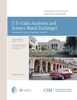 U.S.-Cuba Academic and Science-Based Exchanges: Prospects for a Two-Way Street - CSIS Reports (Paperback)