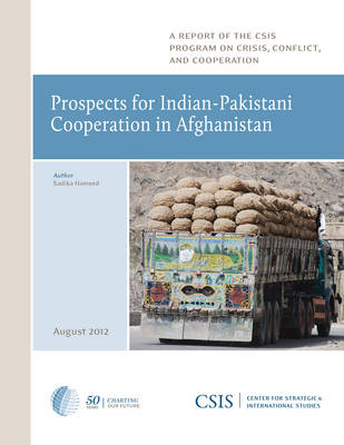 Prospects for Indian-Pakistani Cooperation in Afghanistan - CSIS Reports (Paperback)