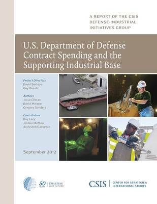 U.S. Department of Defense Contract Spending and the Supporting Industrial Base - CSIS Reports (Paperback)