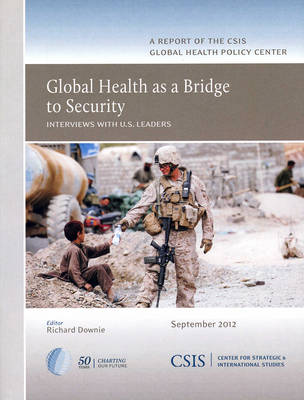 Global Health as a Bridge to Security: Interviews with U.S. Leaders - CSIS Reports (Paperback)