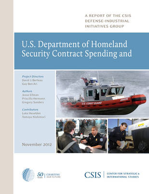 U.S. Department of Homeland Security Contract Spending and the Supporting Industrial Base, 2004-2011 - CSIS Reports (Paperback)