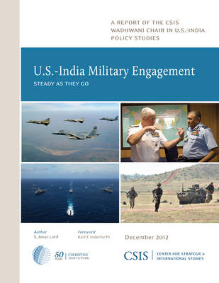 U.S.-India Military Engagement: Steady as They Go - CSIS Reports (Paperback)