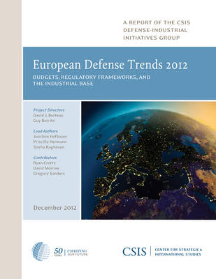 European Defense Trends 2012: Budgets, Regulatory Frameworks, and the Industrial Base - CSIS Reports (Paperback)