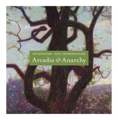Divisionism/Neo-Impressionism: Arcadia and Anarchy (Hardback)