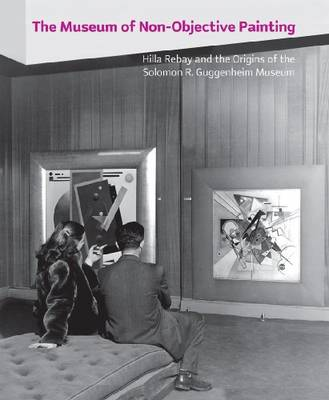 The Museum of Non-objective Painting: Hilla Rebay and the Origins of the Solomon R. Guggenheim Museum (Paperback)