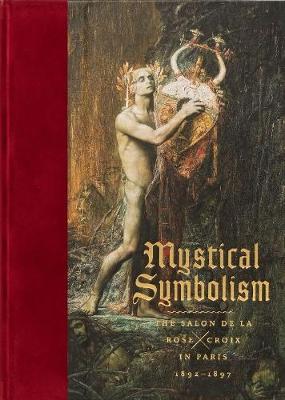 Mystical Symbolism: The Salon de la Rose+Croix in Paris, 1892-1897 (Hardback)