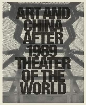 Art and China after 1989: Theater of the World (Hardback)
