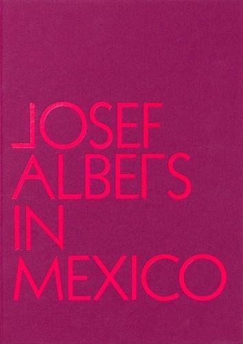 Josef Albers in Mexico (Hardback)