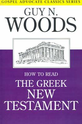 How to Read the Greek New Testament - Gospel Advocate Classics (Paperback)