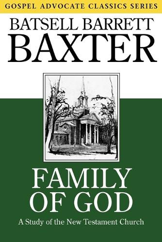 Family of God: A Study of the New Testament Church - Gospel Advocate Classics (Paperback)