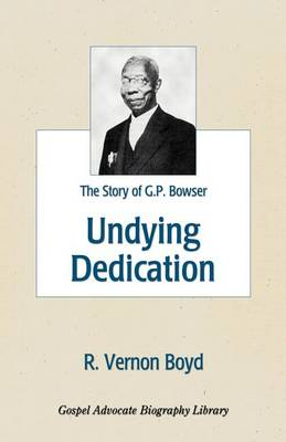Undying Dedication: The Story of G.P. Bowser (Paperback)