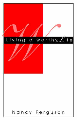 Living A Worthy Life (Paperback)