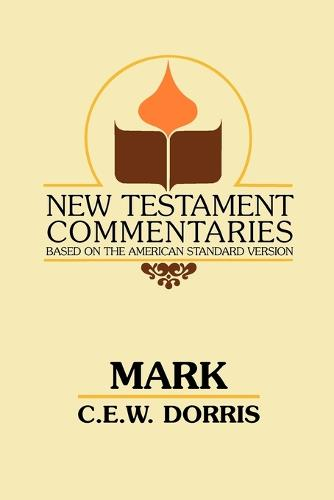 Mark: A Commentary on the Gospel According to Mark - New Testament Commentaries (Gospel Advocate) (Paperback)