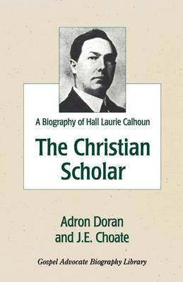 The Christian Scholar: A Biography of Hall Laurie Calhoun (Paperback)
