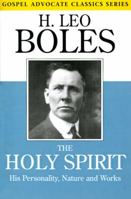 The Holy Spirit: His Personality, Nature and Works - Gospel Advocate Classics (Paperback)