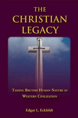 The Christian Legacy: Taming Brutish Human Nature in Western Civilisation (Paperback)