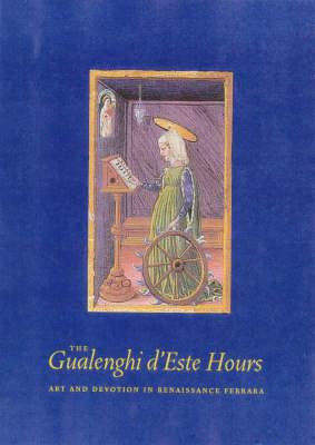 The Gualenghi D'Este Hours - Art and Devotion in Renaissance Ferrara (Hardback)