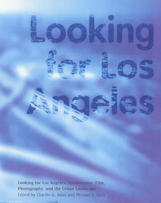 Looking for Los Angeles - Architecture, Film, Photography and the Urban Landscape (Paperback)