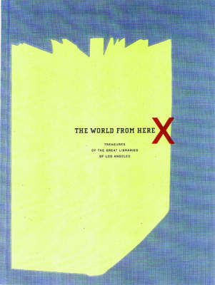 The World From Here - Treasures of the Great Libraries of Los Angeles (Hardback)