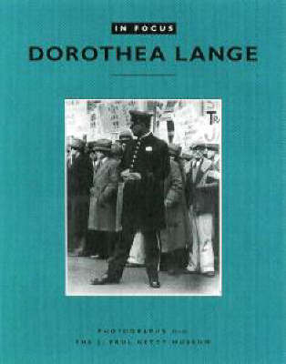 In Focus: Dorothea Lange - Photographs From the J.Paul Getty Museum (Paperback)