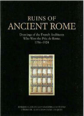 Ruins of Ancient Rome: Drawings of the French Architects Who Won the Prix De Rome, 1786-1924 (Hardback)