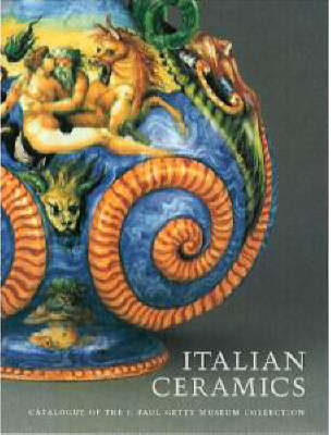 Italian Ceramics: Catalogue of the J. Paul Getty Museum Collection (Hardback)