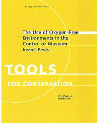 The Use of Oxygen-Free Environments in the Control of Museum Insect Pests (Paperback)