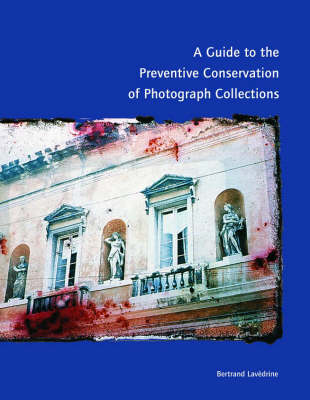 A Guide to the Preventive Conservation of Photograph Collections (Paperback)