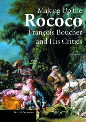 Making up the Rococo - Francois Boucher and his Critics (Paperback)