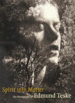 Spirit into Matter - The Photographs of Edmund Teske (Paperback)
