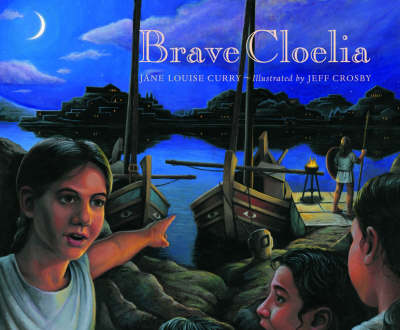 Brave Cloelia - Retold From the Account in the History of Early Rome by the Roman Historian Titus Livius (Hardback)