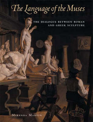 The Language of the Muses - The Dialogue Between Roman and Greek Sculpture (Hardback)