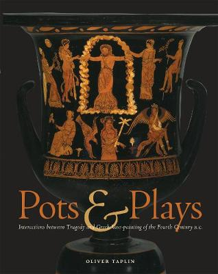 Pots and Plays - Interactions Between Tragedy Vase-Painting of the Fourth Century B.C (Hardback)