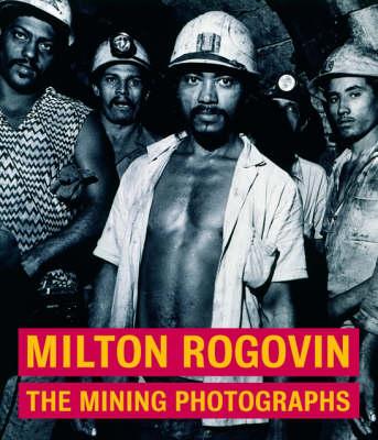 Milton Rogavin - The Mining Photographs (Hardback)