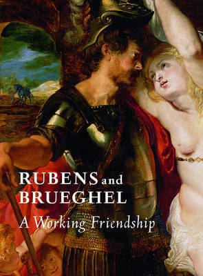 Rubens and Brueghel - A Working Friendship (Paperback)