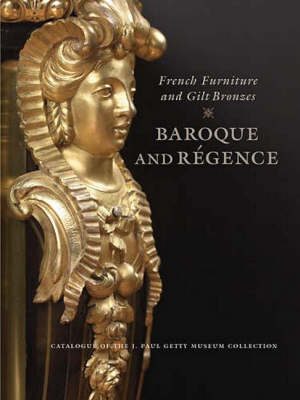 French Furniture and Gilt Bronzes - Baroque and Regence - Getty Publications - (Hardback)